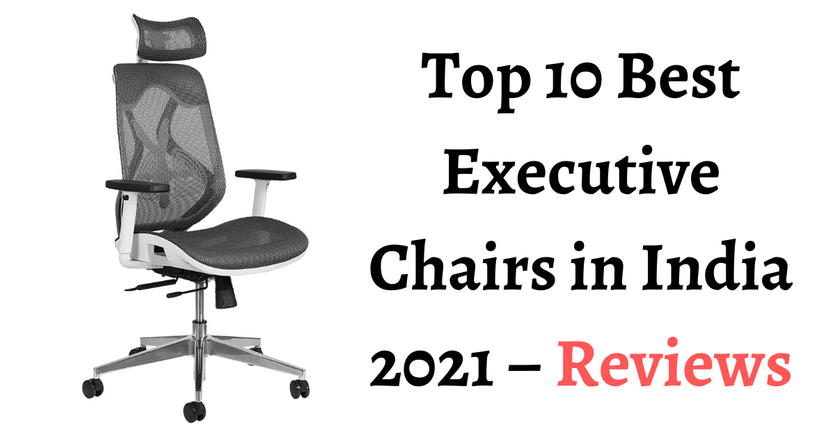 Top 10 best executive chairs in india